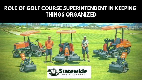 Role of Golf Course Superintendent in Keeping Things Organized